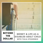 Money & Life as a Disabled Adult Child with Yulia Steshenko