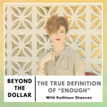 "The True Definition of ""Enough"" with Kathleen Shannon"